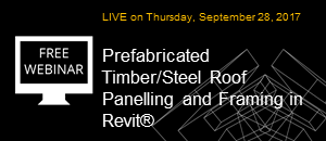 WEBINAR: Prefabricated Timber/Steel Roof Panelling and Framing in Revit®