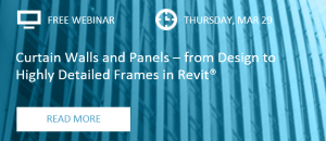 WEBINAR: Curtain Walls and Panels – from Design to Highly Detailed Frames in Revit®
